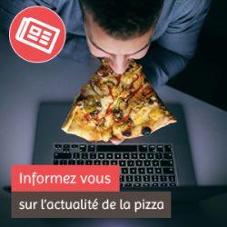 Informez vous sur l'actualité de la pizza